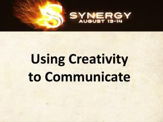 Using Creativity to Communicate
