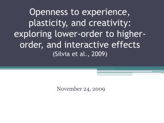 Openness to experience, plasticity, and creativity: exploring lower-order to higher-order, and interactive effects Silvi
