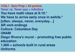 1U2L1  Quiz Prep = 64  puntos Tener  vs.  Tener que  +  infinitivo You have math class at 8:10.*