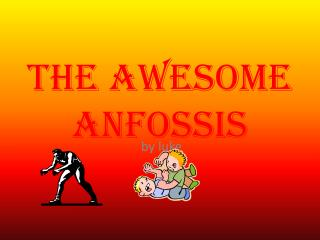 The Awesome  Anfossis
