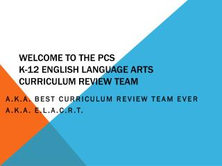 Welcome to the PCS  K-12 English Language Arts Curriculum Review Team
