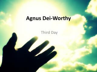 Agnus  Dei-Worthy