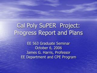 Cal Poly SuPER  Project: Progress Report and Plans