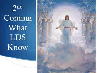 2 nd  Coming What LDS Know