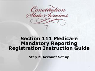 Section 111 Medicare Mandatory Reporting Registration Instruction Guide