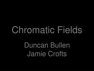 Chromatic Fields