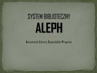 SYSTEM BIBLIOTECZNY ALEPH