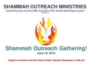Shammah Outreach Gathering! June 15,  2013