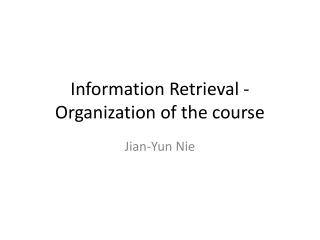 Information Retrieval -Organization of the course