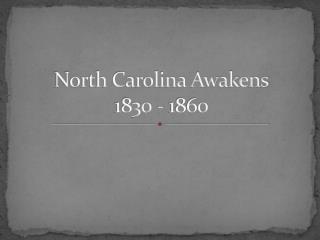 North Carolina Awakens 1830 - 1860