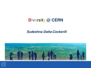 D i v e r s i t y  @  CERN  Sudeshna  Datta-Cockerill