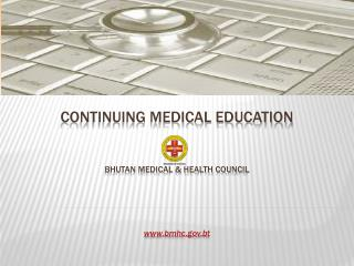 Continuing Medical Education  Bhutan Medical & Health Council bmhc.bt