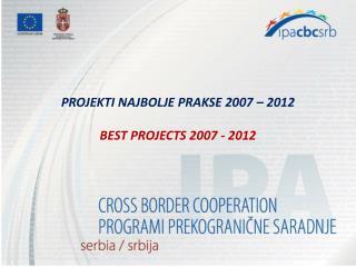 P ROJEKTI NAJBOLJE PRAKSE 2007 – 2012 BEST PROJECTS 2007 - 2012