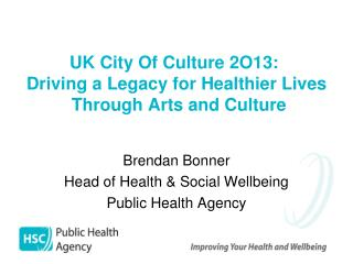 UK City Of Culture 2O13:  Driving a Legacy for Healthier Lives T hrough Arts and Culture