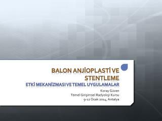 Balon Anjİoplastİ ve Stentleme Etkİ mekanİzmasI ve temel uygulamalar