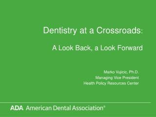 Dentistry at a Crossroads : A Look Back, a Look Forward