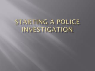 Starting a Police Investigation