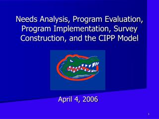 Needs Analysis, Program Evaluation, Program Implementation, Survey Construction, and the CIPP Model