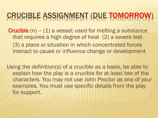 Crucible Assignment (due  tomorrow )