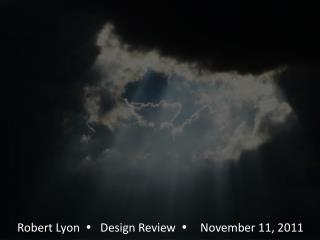 Robert Lyon       Design Review    November 11, 2011