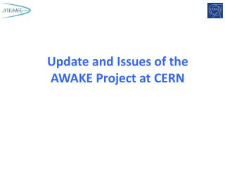 Update and Issues of the AWAKE Project at CERN