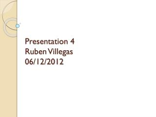 Presentation 4 Ruben Villegas 06/12/2012