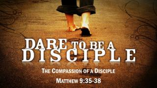 The  Compassion of  a Disciple Matthew 9:35-38