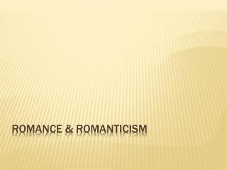Romance & Romanticism