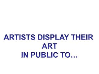 ARTISTS DISPLAY THEIR  ART IN PUBLIC TO…