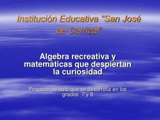 "Institución Educativa ""San José de Carrizal """