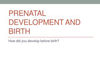 Prenatal Development and Birth