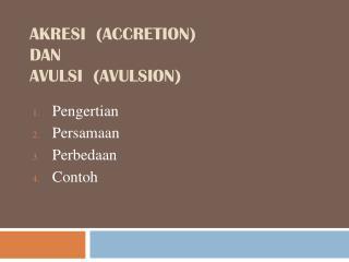 AKRESI  ( Accretion)  dan AVULSI  ( Avulsion)