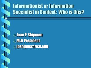 Informationist or Information Specialist in Context:  Who is this
