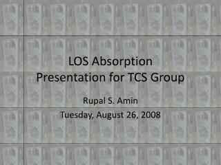 LOS Absorption Presentation for TCS Group