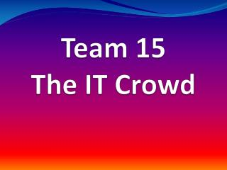 Team 15 The IT Crowd