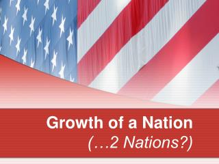Growth of a Nation (…2 Nations?)