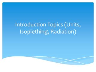 Introduction Topics (Units,  Isoplething , Radiation)
