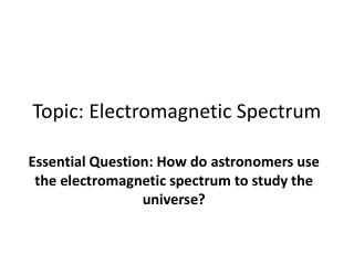 Topic: Electromagnetic Spectrum