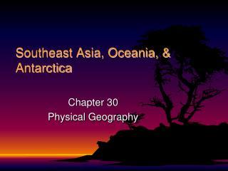 Southeast Asia, Oceania, & Antarctica