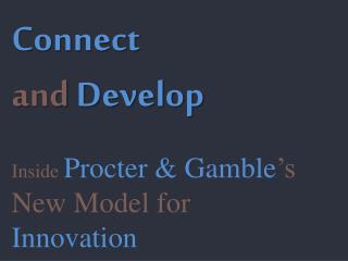 Connect and Develop Inside Procter & Gamble 's  New Model for  Innovation