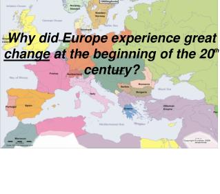 Why did Europe experience great  change  at the beginning of the 20 th  century?