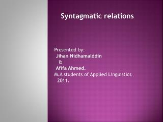 Syntagmatic  relations Presented by: Jihan Nidhamalddin    & Afifa  Ahmed.