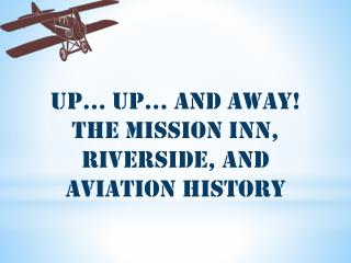 Up... Up… And Away!  The Mission Inn, Riverside, and Aviation History