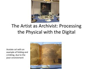 The Artist as Archivist: Processing the Physical with the Digital