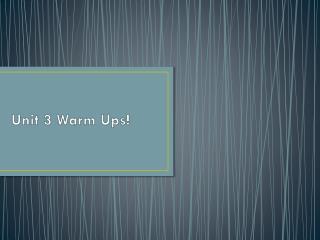 Unit 3 Warm Ups!