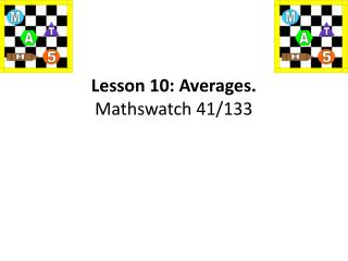 Lesson 10: Averages. Mathswatch  41/133