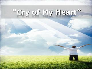 """Cry of My  Heart """