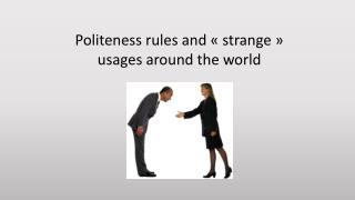Politeness rules  and «  strange  » usages  around  the world