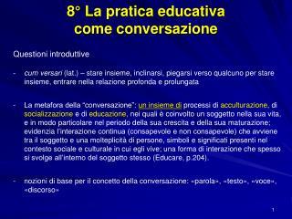 8° La pratica educativa                        come conversazione