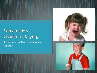 Reasons My  Student is Crying